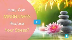 How can Mindfulness reduce your Stress? Learn Mindfulness Techniques