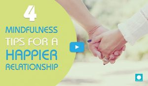 4 Mindfulness Tips for a Happier relationship