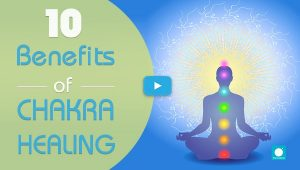 10 Benefits of Chakra Healing you need to know Today