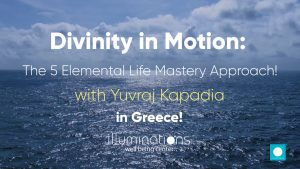THE FIVE ELEMENTAL MASTERY APPROACH IN GREECE WITH Yuvraj Kapadia